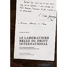 Le laboratoire belge du droit international: Une communauté épistémique et internationale de juristes (1869-1914) (Monographies) (French Edition)