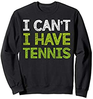 [Featured] I Can't I Have Tennis  Funny Tennis Sweatshirt in ALL styles | Size S - 5XL