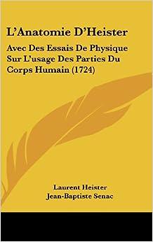 L'Anatomie D'Heister: Avec Des Essais de Physique Sur L'Usage Des Parties Du Corps Humain (1724)