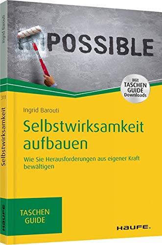 Selbstwirksamkeit aufbauen: Wie Sie Herausforderungen aus eigener Kraft bewältigen (Haufe TaschenGuide)