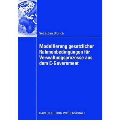 Modellierung Gesetzlicher Rahmenbedingungen Fur Verwaltungsprozesse Aus Dem E-Government (Paperback)(English / German) - Common