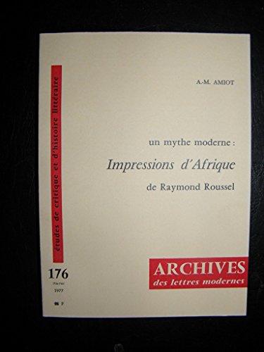 Un mythe moderne: Impressions d'Afrique de Raymond Roussel (Archives des lettres modernes ; no 176) (French Edition)