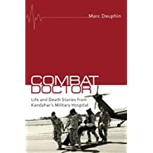 Combat Doctor: Life and Death Stories from Kandahar's Military Hospital by Marc Dauphin (2013-11-09)