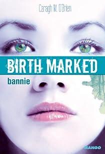 Birth marked, Tome 2 : Bannie par O'Brien