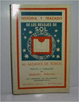 Historia y trazado de los relojes de sol al alcance de todos: Van añadidas las soluciones trigonométricas (Spanish Edition): Miquel Palau: 9788473040723: ...