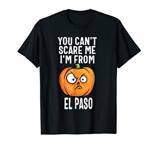 You Can't Scare Me I'm From El Paso T-Shirt Halloween tee