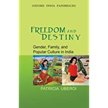 Freedom and Destiny: Gender, Family, and Popular Culture in India (Oxford India Collection)