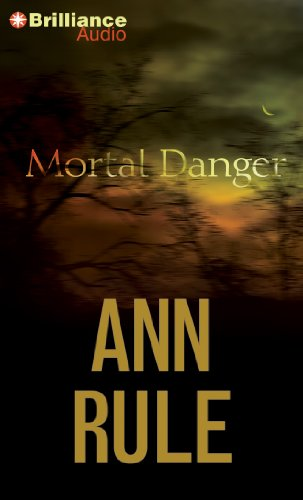 Mortal Danger: And Other True Cases (Ann Rule's Crime Files)