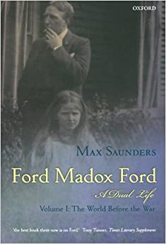 Book 1: Ford Madox Ford A Dual Life: Volume I: The World Before the War
