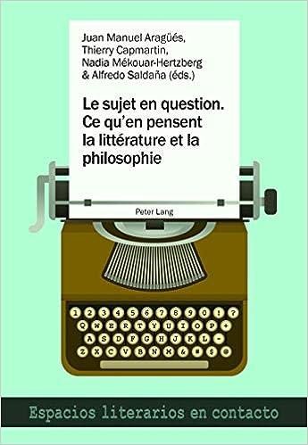 Ce quen pensent la littérature et la philosophie: El sujeto en cuestión. Lo que piensan la literatura y la filosofía (Espacios ... en contacto) (French and ...