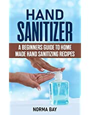 HAND SANITIZER: A Beginners Guide to Homemade Hand Sanitizing Recipes