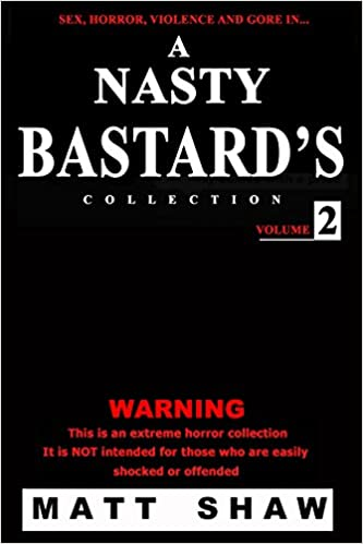 A Nasty Bastard's Collection: Volume 2. Contains Extreme