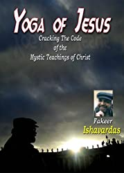 Yoga of Jesus: Cracking The Code of the Mystic Teachings of Christ