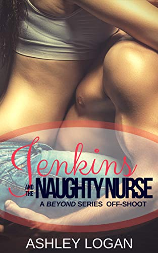 Jenkins and the Naughty Nurse: A Beyond Series Off-shoot