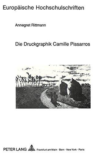 Die Druckgraphik Camille Pissarros (Europäische Hochschulschriften / European University Studies / Publications Universitaires Européennes) (German Edition)