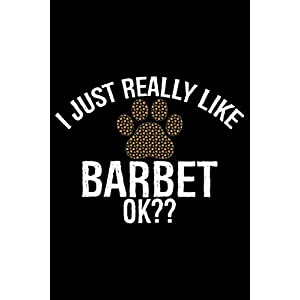 I Just Really Like Barbet Ok?: Cool Barbet Dog Journal Notebook - Barbet Puppy Lover Gifts – Funny Barbet Dog Notebook - Barbet Owner Gifts – Barbet Dad & Mom Gifts. 6 x 9 in 120 pages 8