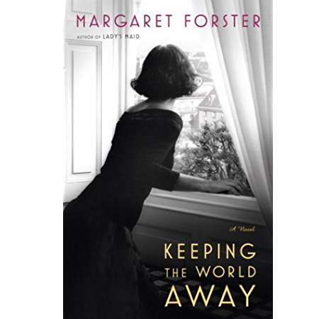 Keeping The World Away A Novel Kindle Edition By Forster Margaret Literature Fiction Kindle Ebooks Amazon Com