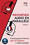 Indonésien audio en parallèle - Facilement apprendre l'indonésien avec 501 phrases en audio en parallèle - Partie 1 (Volume 1) (French Edition)