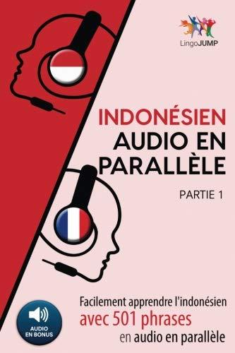 Indonésien audio en parallèle - Facilement apprendre l'indonésien avec 501 phrases en audio en parallèle - Partie 1 (Volume 1) (French Edition)