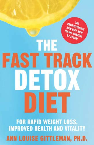 The Fast Track Detox Diet : For Overnight Weightloss, Improved Health and Vitality