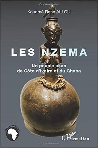 Amazon Com Les Nzema Un Peuple Akan De Cote D Ivoire Et Du Ghana Etudes Africaines French Edition 9782336292755 Allou Kouame Rene Books