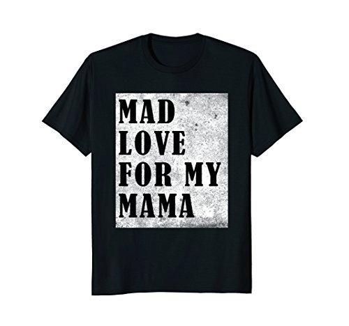 Mad Love T-shirt - Mad Love For My Mama T-Shirt for Men, Women and Kids