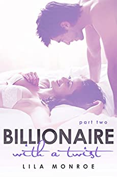 Billionaire With A Twist 2 by [Monroe, Lila]