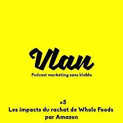 Les impacts du rachat de Whole Foods par Amazon (Vlan 5)