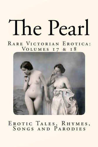The Pearl - Rare Victorian Erotica: Volumes 17 & 18: Erotic Tales, Rhymes, Songs and Parodies
