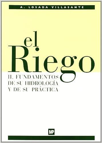 El Riego Ii. Fundamentos De Su Hidrología Y De Su Práctica por A. Losada Villasante epub