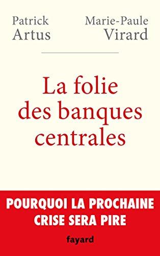 La folie des banques centrales: Pourquoi la prochaine crise sera pire (French Edition)