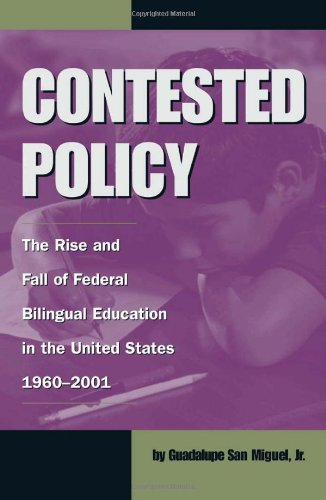 Contested Policy: The Rise and Fall of Federal Bilingual Education in the United States, 1960-2001 (Al Filo: Mexican Ame
