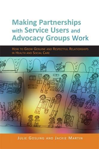 Making Partnerships with Service Users and Advocacy Groups Work: How to Grow Genuine and Respectful Relationships in Hea