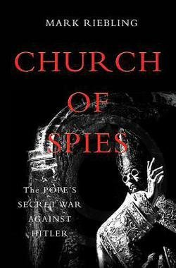Mark Riebling: Church of Spies : The Pope's Secret War Against Hitler (Hardcover); 2015 Edition