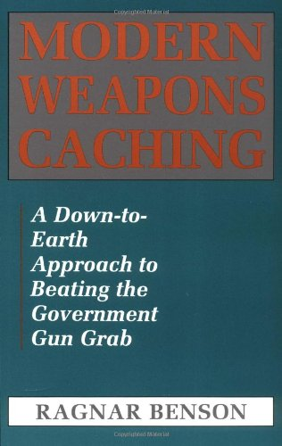 Modern Weapons Caching: A Down-To-Earth Approach  To Beating The Government Gun Grab