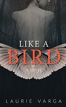 Like a Bird - A Novel: A Beauty and the Beast Dark Romance by [Varga, Laurie]