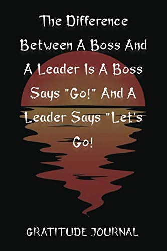 The Difference Between A Boss And A Leader Is A Boss Says