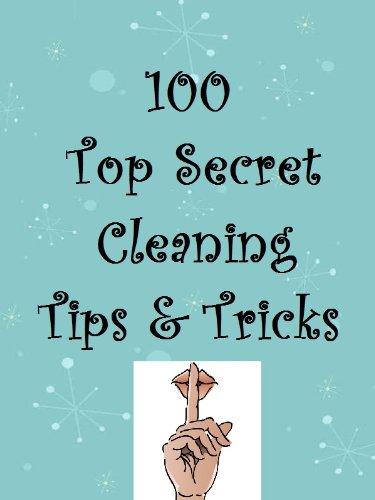100 Top Secret Cleaning Tips & Tricks