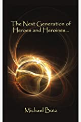 The Next Generation of Heroes and Heroines... Paperback