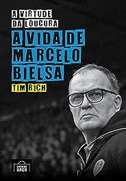 A Virtude Da Loucura: A Vida de Marcelo Bielsa