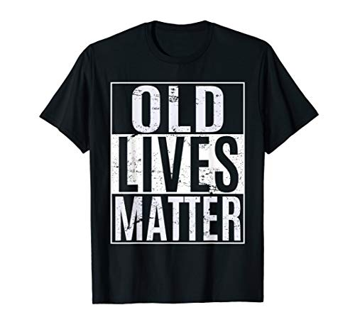 Old Lives Matter Elderly TShirt 40th 50th 60th 70th Birthday