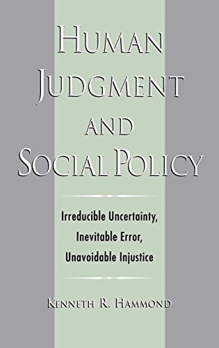 Human Judgment and Social Policy : Irreducible Uncertainty, Inevitable Error, Unavoidable Injustice