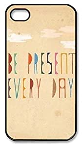 Be Present Every Day Inspirational Quotes Shell Case for iPhone 4 4S 4G,Customized Black Hard Plastic Back Cover for iPhone 4 4S 4G wangjiang maoyi