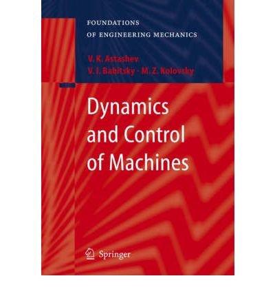 [(Dynamics and Control of Machines )] [Author: V. K. Astashev] [Apr-2000] ebook