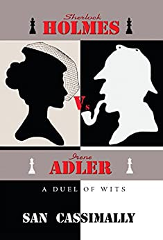 Sherlock Holmes Vs Irene Adler: A Duel of Wits (The Irene Adler Series Book 4) by [Cassimally, San]