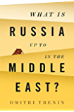 What Is Russia Up To in the Middle East?