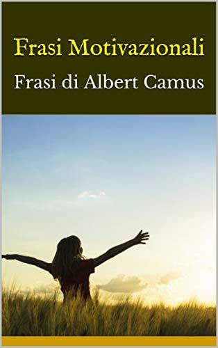 Amazon Com Frasi Motivazionali Frasi Di Albert Camus Italian