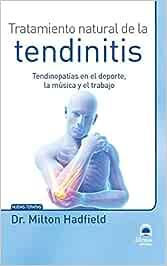 TRATAMIENTO NATURAL DE LA TENDINITIS: Tendinopatías en el deporte, la música y el trabajo (Nuevas Terapias)
