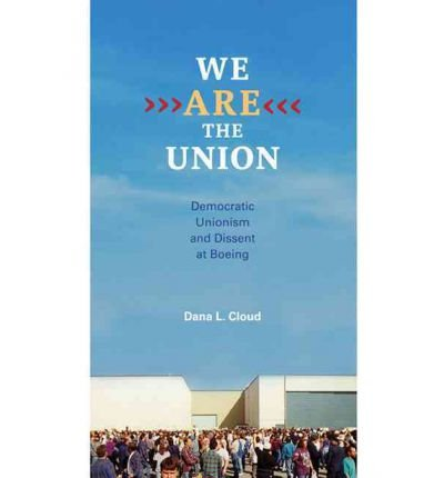 [(We Are the Union: Democratic Unionism and Dissent at Boeing )] [Author: Dana L. Cloud] [Jan-2012] pdf epub