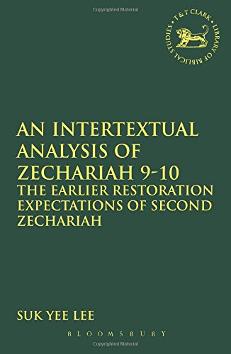 Download An Intertextual Analysis of Zechariah 9-10: The Earlier Restoration Expectations of Second Zechariah (The Library of Hebrew Bible/Old Testament Studies) pdf